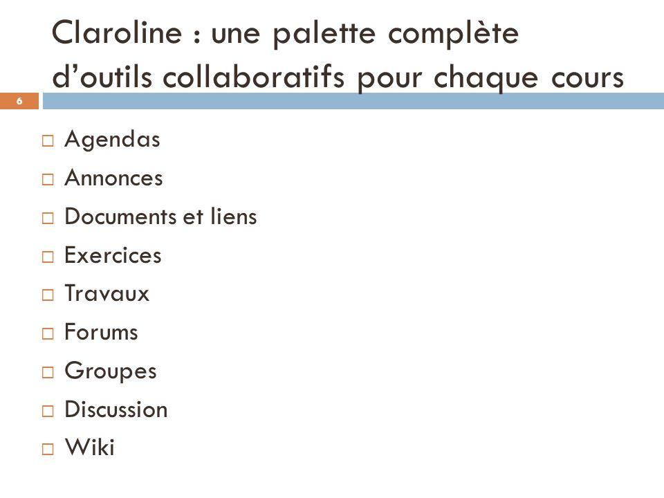 Claroline : une palette complète doutils collaboratifs pour chaque cours Agendas Annonces Documents et liens Exercices Travaux Forums Groupes Discussi