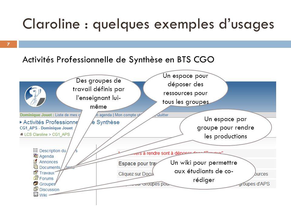 Claroline : quelques exemples dusages Activités Professionnelle de Synthèse en BTS CGO (suite) Des outils similaires, réservés aux membres de chaque groupe Et tout cela disponible en quelques clicks de lenseignant .