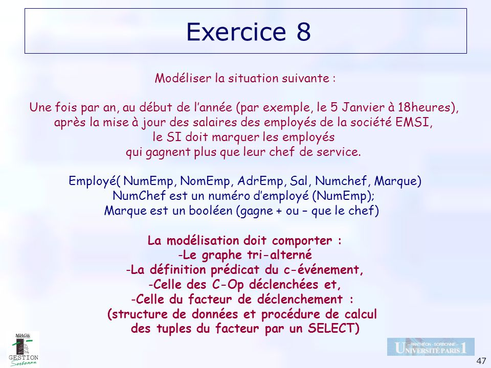 47 Exercice 8 Modéliser la situation suivante : Une fois par an, au début de lannée (par exemple, le 5 Janvier à 18heures), après la mise à jour des s