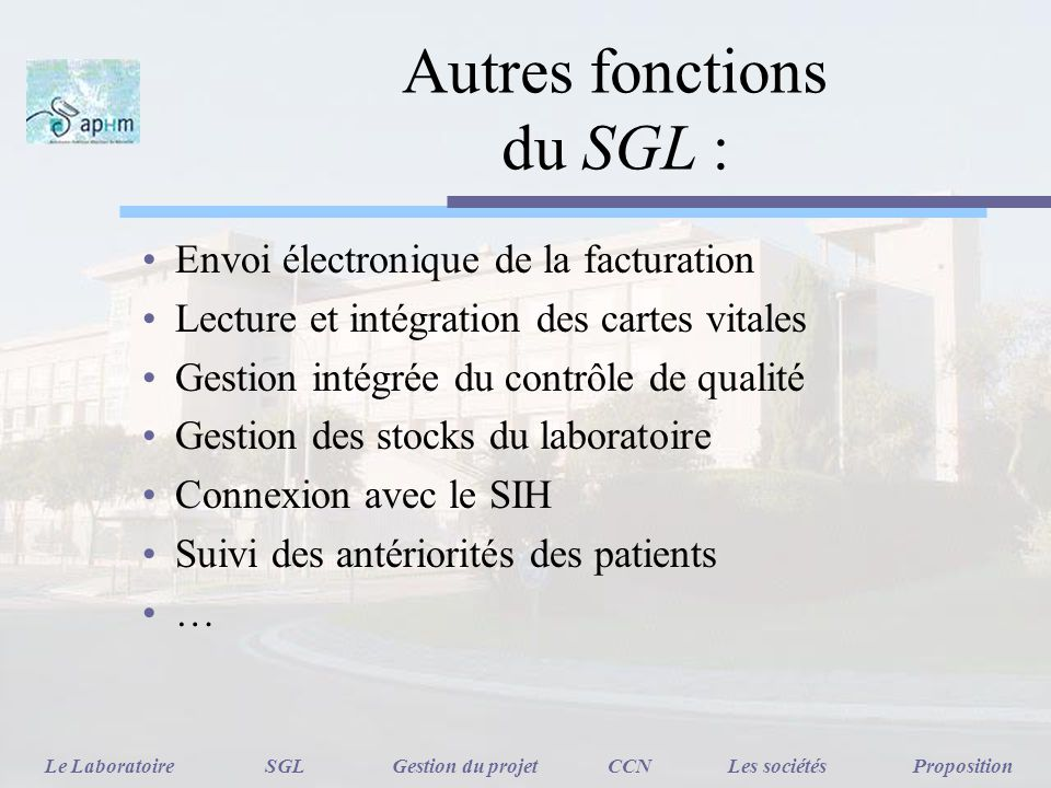 Autres fonctions du SGL : Envoi électronique de la facturation Lecture et intégration des cartes vitales Gestion intégrée du contrôle de qualité Gesti