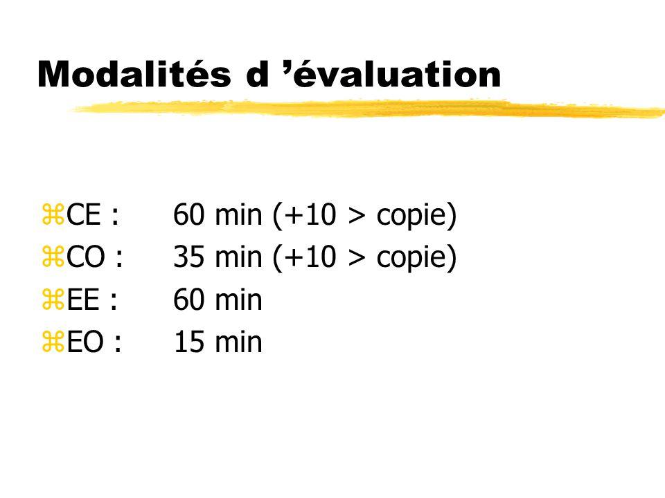 Modalités d évaluation zCE :60 min (+10 > copie) zCO :35 min (+10 > copie) zEE :60 min zEO :15 min