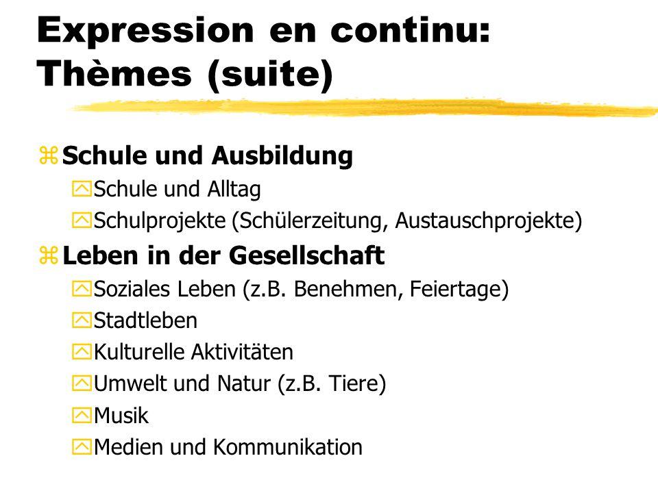 Expression en continu: Thèmes (suite) zSchule und Ausbildung ySchule und Alltag ySchulprojekte (Schülerzeitung, Austauschprojekte) zLeben in der Gesellschaft ySoziales Leben (z.B.