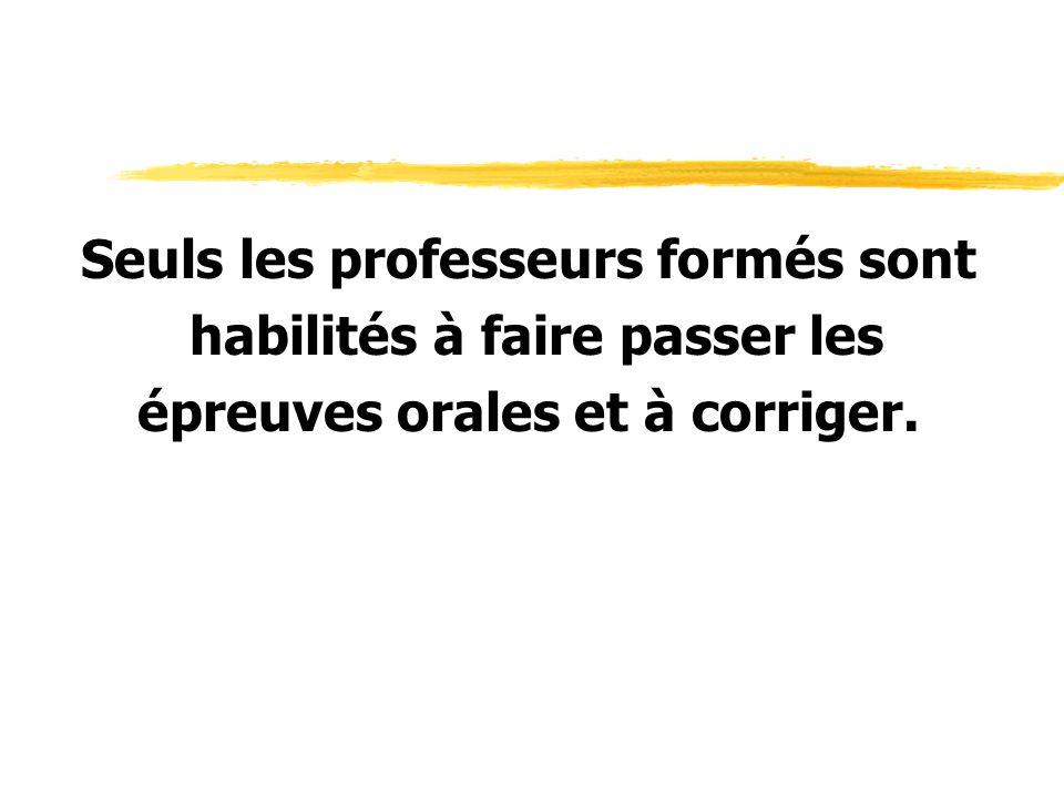 Seuls les professeurs formés sont habilités à faire passer les épreuves orales et à corriger.