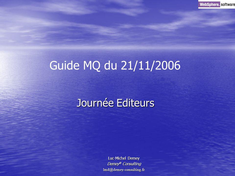 Journée Editeurs Luc-Michel Demey Demey ® Consulting lmd@demey-consulting.fr Guide MQ du 21/11/2006