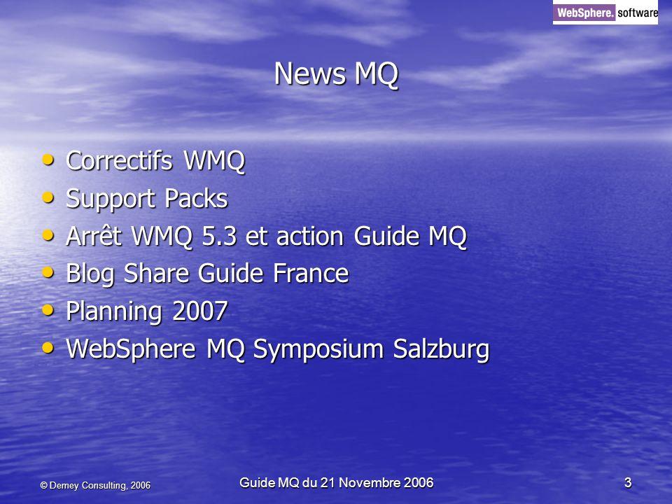 © Demey Consulting, 2006 Guide MQ du 21 Novembre 20064 Correctifs V 5.3 --> toujours en CSD 12 V 5.3 --> toujours en CSD 12 V 6.0 --> Fix Pack 6.0.2.0 V 6.0 --> Fix Pack 6.0.2.0 FP 6.0.2.1 prévu pour 02/2007