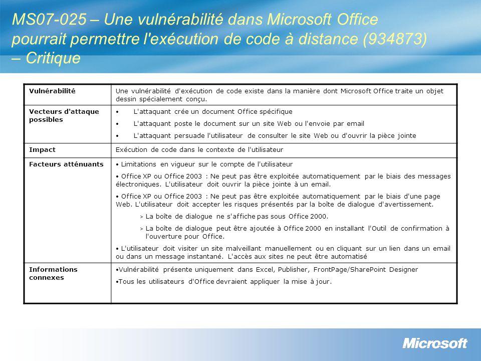 MS07-025 – Une vulnérabilité dans Microsoft Office pourrait permettre l exécution de code à distance (934873) – Critique VulnérabilitéUne vulnérabilité d exécution de code existe dans la manière dont Microsoft Office traite un objet dessin spécialement conçu.
