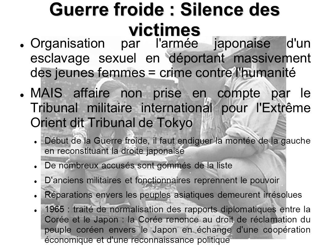 Guerre froide : Silence des victimes Organisation par l'armée japonaise d'un esclavage sexuel en déportant massivement des jeunes femmes = crime contr