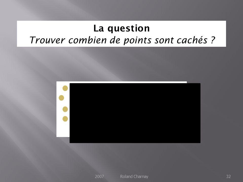 2007 Roland Charnay32 La question Trouver combien de points sont cachés ?
