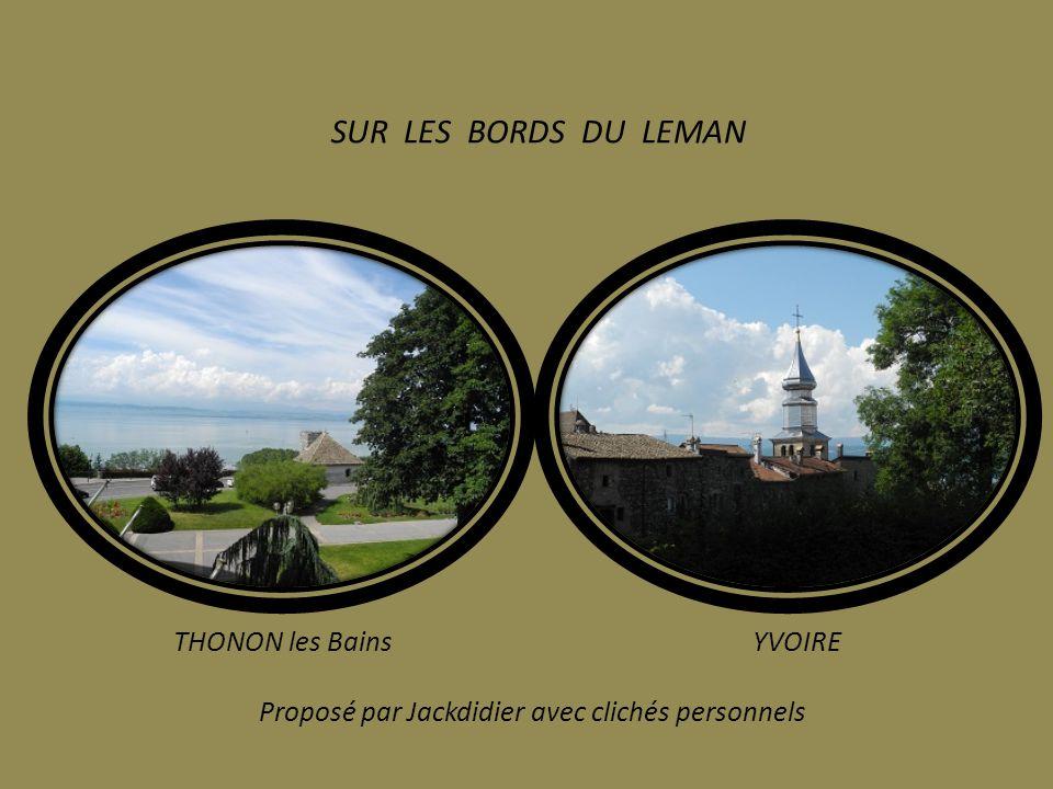 SUR LES BORDS DU LEMAN THONON les Bains YVOIRE Proposé par Jackdidier avec clichés personnels