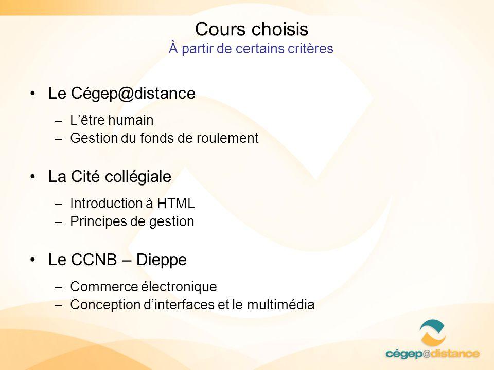 Cours choisis À partir de certains critères Le Cégep@distance –Lêtre humain –Gestion du fonds de roulement La Cité collégiale –Introduction à HTML –Pr