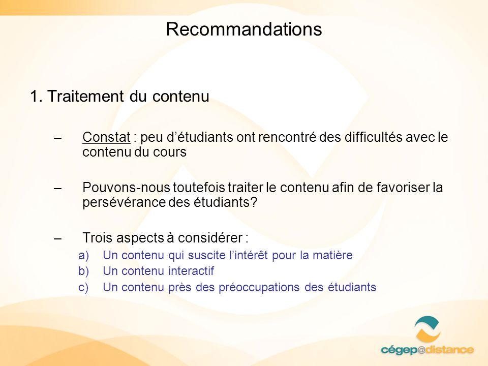 Recommandations 1. Traitement du contenu –Constat : peu détudiants ont rencontré des difficultés avec le contenu du cours –Pouvons-nous toutefois trai