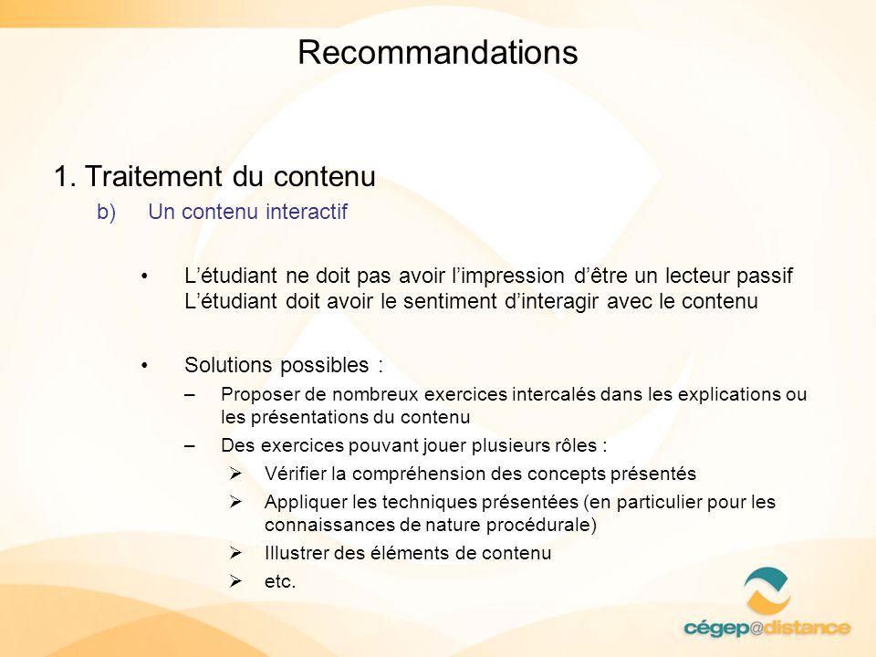 Recommandations 1. Traitement du contenu b)Un contenu interactif Létudiant ne doit pas avoir limpression dêtre un lecteur passif Létudiant doit avoir