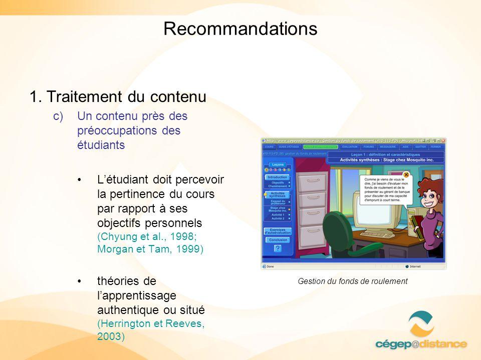 Recommandations 1. Traitement du contenu c)Un contenu près des préoccupations des étudiants Létudiant doit percevoir la pertinence du cours par rappor