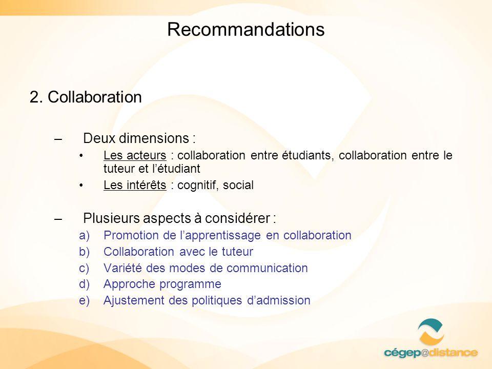 Recommandations 2. Collaboration –Deux dimensions : Les acteurs : collaboration entre étudiants, collaboration entre le tuteur et létudiant Les intérê