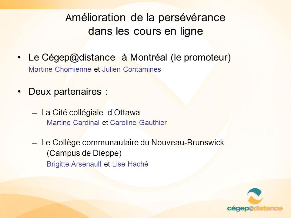 A mélioration de la persévérance dans les cours en ligne Le Cégep@distance à Montréal (le promoteur) Martine Chomienne et Julien Contamines Deux parte