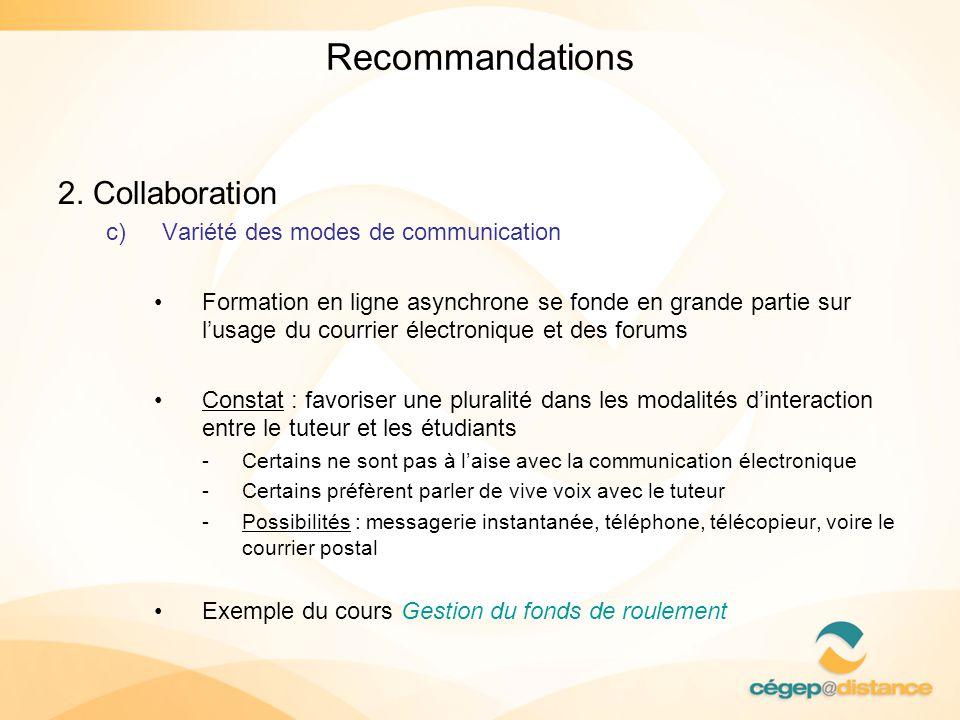 Recommandations 2. Collaboration c)Variété des modes de communication Formation en ligne asynchrone se fonde en grande partie sur lusage du courrier é