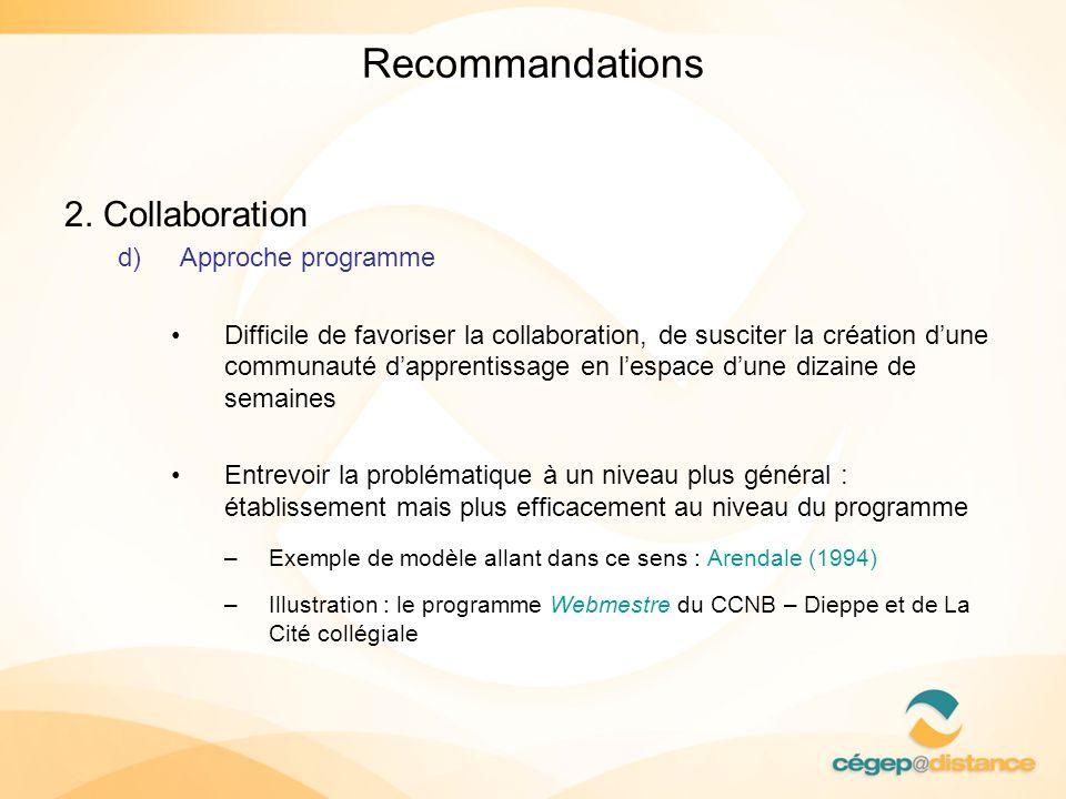 Recommandations 2. Collaboration d)Approche programme Difficile de favoriser la collaboration, de susciter la création dune communauté dapprentissage