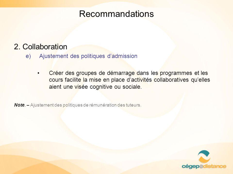 Recommandations 2. Collaboration e)Ajustement des politiques dadmission Créer des groupes de démarrage dans les programmes et les cours facilite la mi