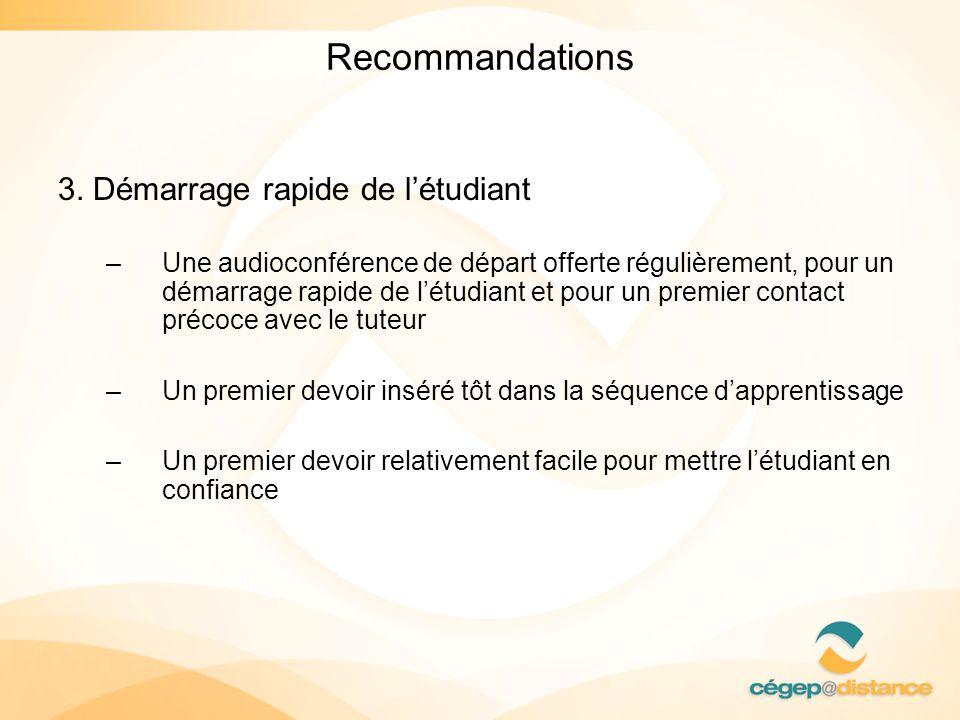 Recommandations 3. Démarrage rapide de létudiant –Une audioconférence de départ offerte régulièrement, pour un démarrage rapide de létudiant et pour u