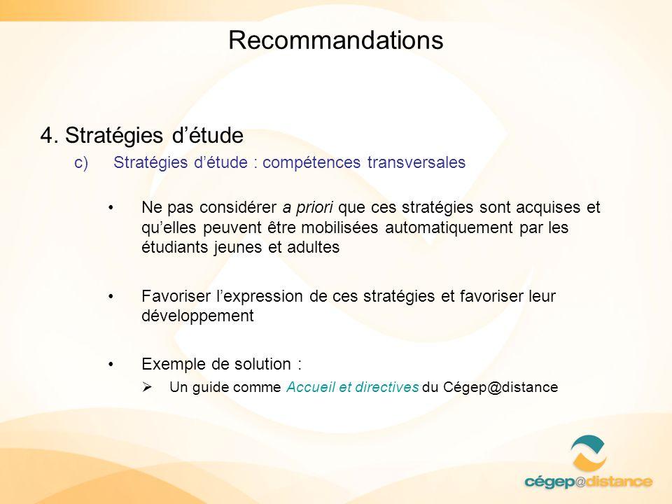 Recommandations 4. Stratégies détude c)Stratégies détude : compétences transversales Ne pas considérer a priori que ces stratégies sont acquises et qu