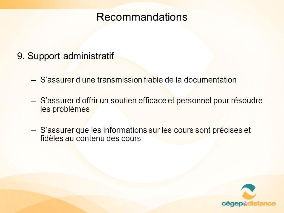 Recommandations 9. Support administratif –Sassurer dune transmission fiable de la documentation –Sassurer doffrir un soutien efficace et personnel pou