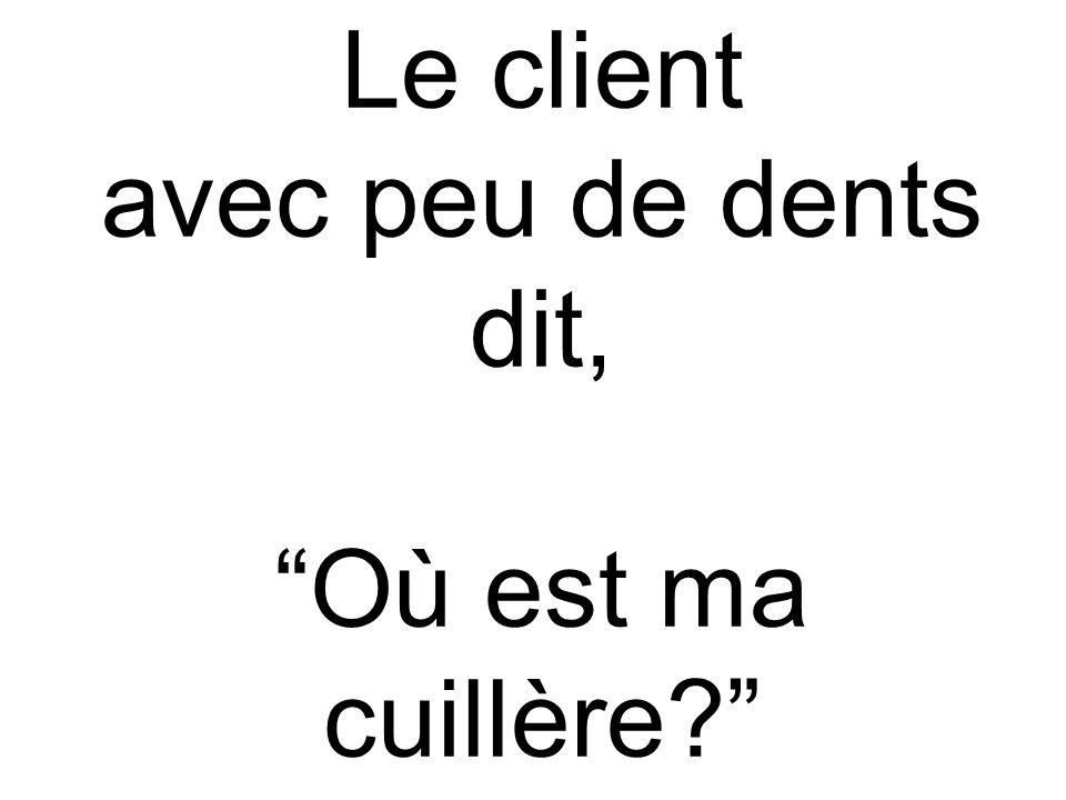 Le client avec peu de dents dit, Où est ma cuillère?