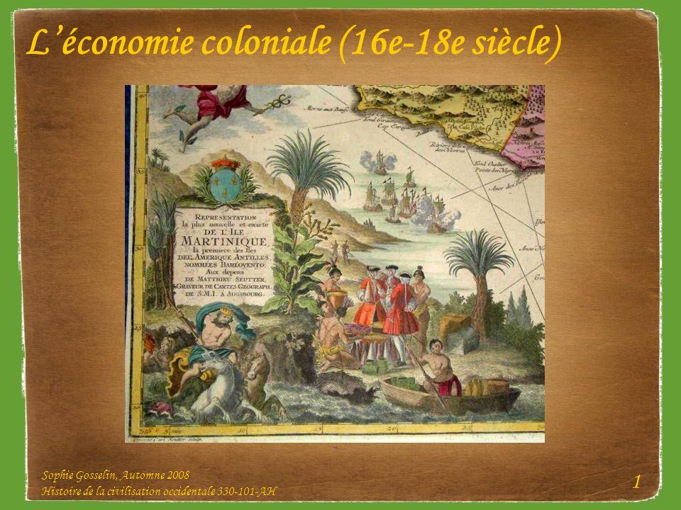 Sophie Gosselin, Automne 2008 Histoire de la civilisation occidentale 330-101-AH 1 Léconomie coloniale (16e-18e siècle)
