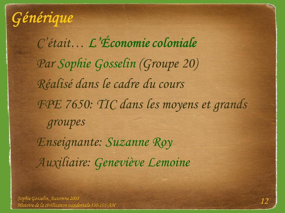 Sophie Gosselin, Automne 2008 Histoire de la civilisation occidentale 330-101-AH 12 Générique Cétait… LÉconomie coloniale Par Sophie Gosselin (Groupe
