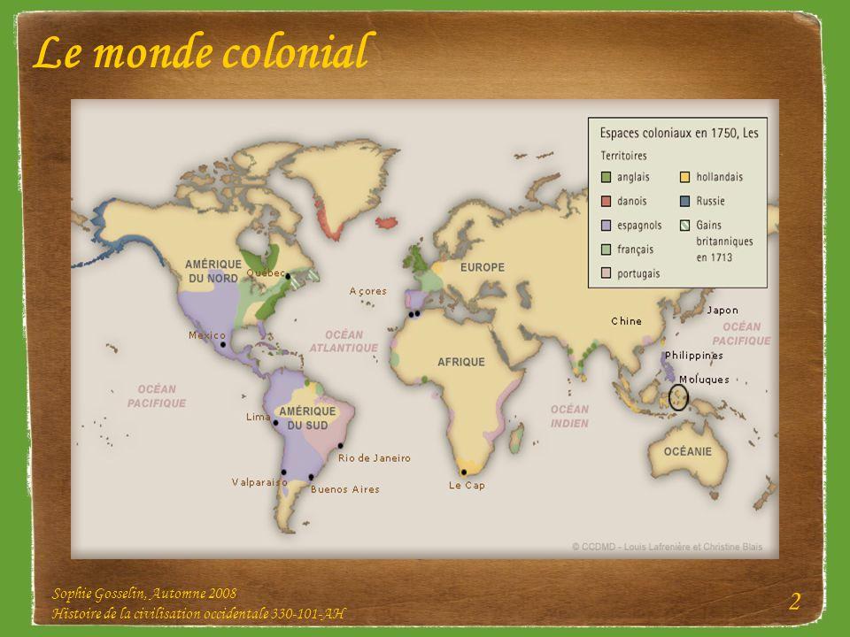 Sophie Gosselin, Automne 2008 Histoire de la civilisation occidentale 330-101-AH 2 Le monde colonial