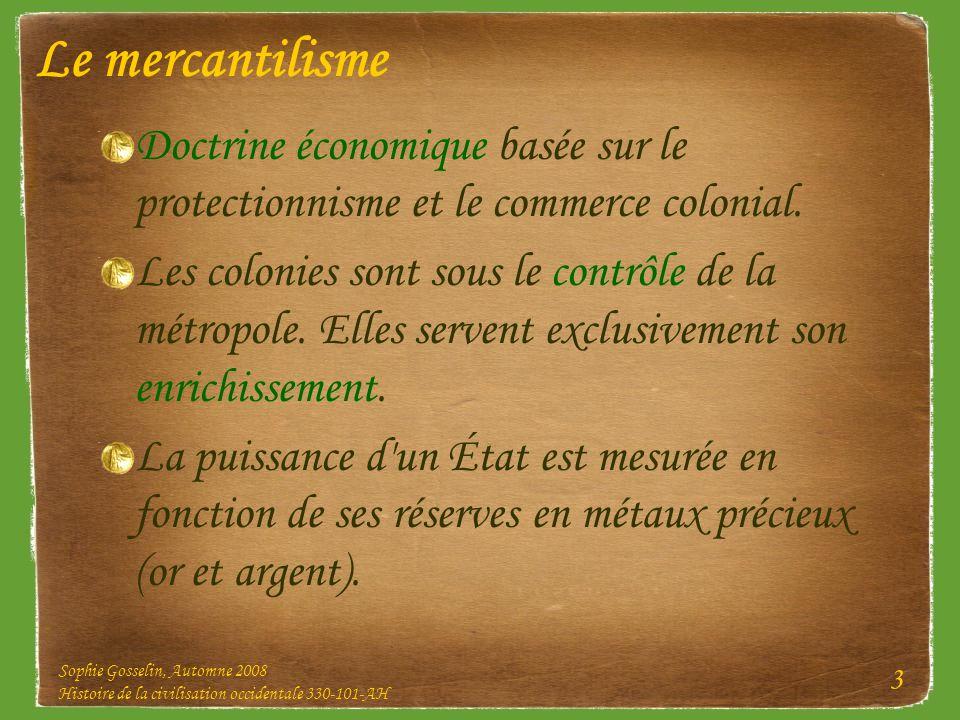 Sophie Gosselin, Automne 2008 Histoire de la civilisation occidentale 330-101-AH 3 Le mercantilisme Doctrine économique basée sur le protectionnisme e