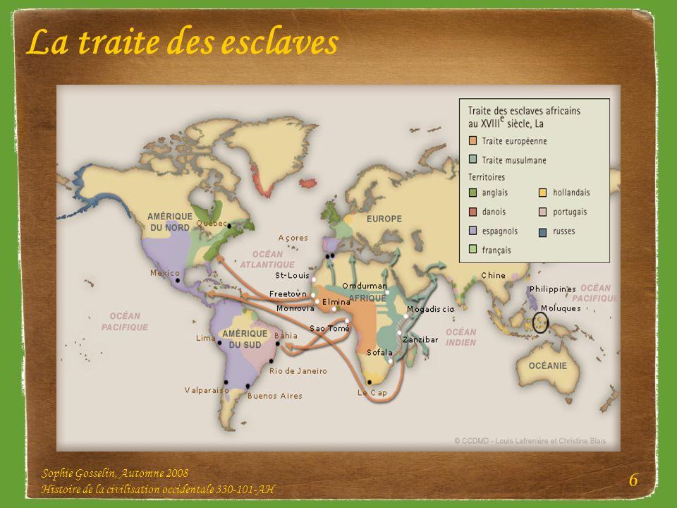 Sophie Gosselin, Automne 2008 Histoire de la civilisation occidentale 330-101-AH 6 La traite des esclaves