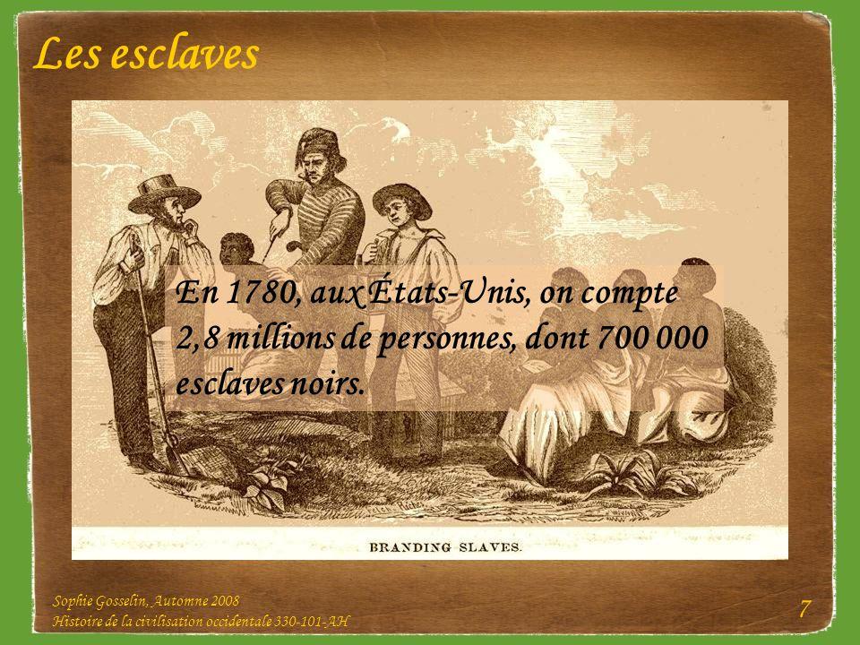 Sophie Gosselin, Automne 2008 Histoire de la civilisation occidentale 330-101-AH 7 Les esclaves En 1780, aux États-Unis, on compte 2,8 millions de per