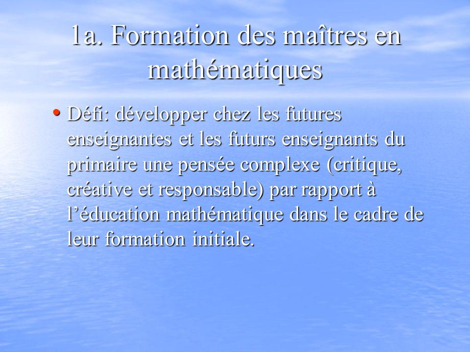 1a. Formation des maîtres en mathématiques Défi: développer chez les futures enseignantes et les futurs enseignants du primaire une pensée complexe (c