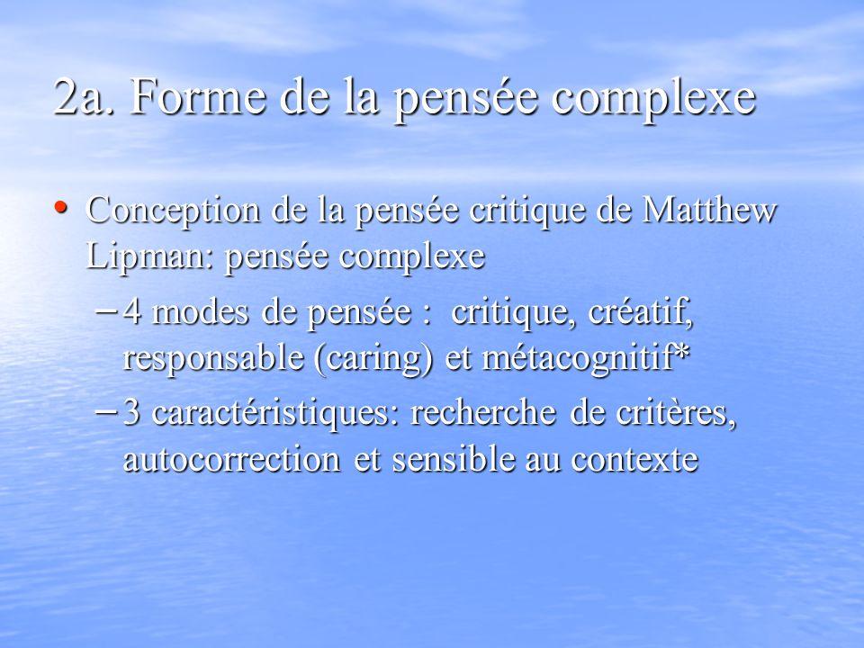 2a. Forme de la pensée complexe Conception de la pensée critique de Matthew Lipman: pensée complexe Conception de la pensée critique de Matthew Lipman