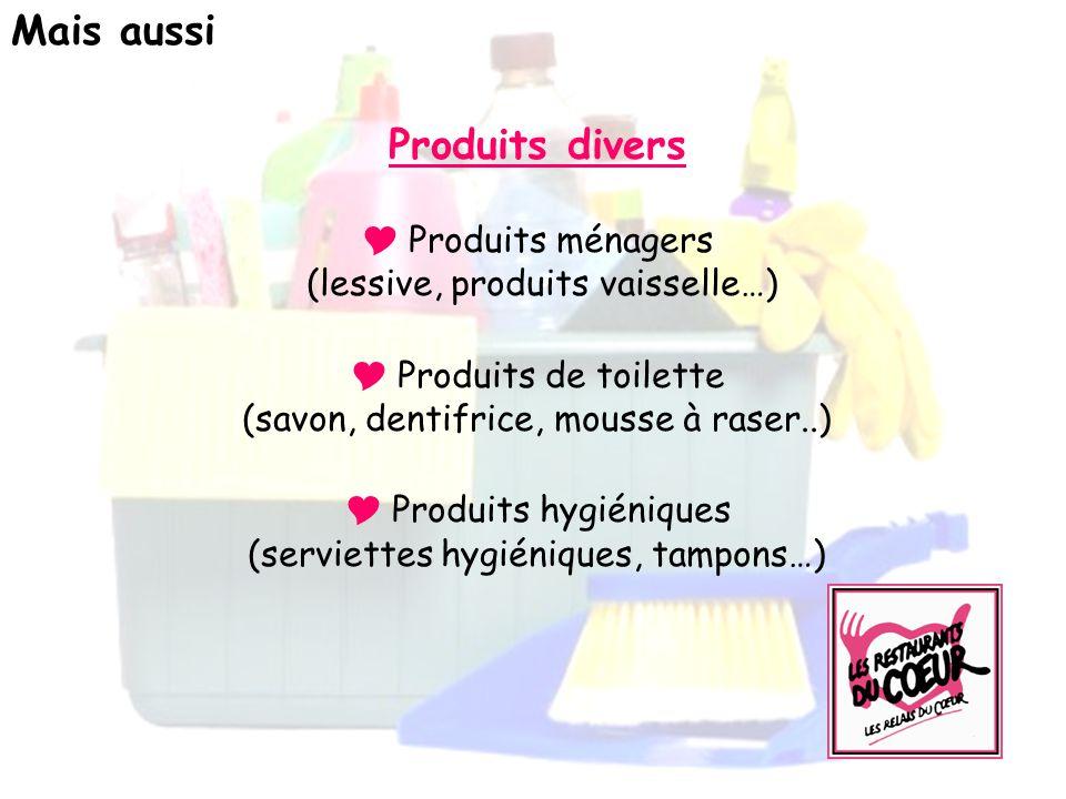 Produits divers Produits ménagers (lessive, produits vaisselle…) Produits de toilette (savon, dentifrice, mousse à raser..) Produits hygiéniques (serviettes hygiéniques, tampons…) Mais aussi