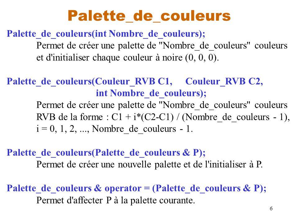 6 Palette_de_couleurs Palette_de_couleurs(int Nombre_de_couleurs); Permet de créer une palette de