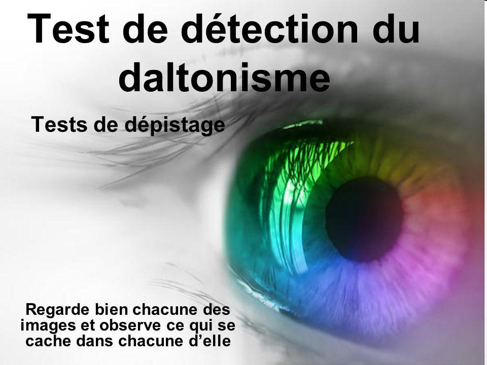 Test de détection du daltonisme Tests de dépistage Regarde bien chacune des images et observe ce qui se cache dans chacune delle