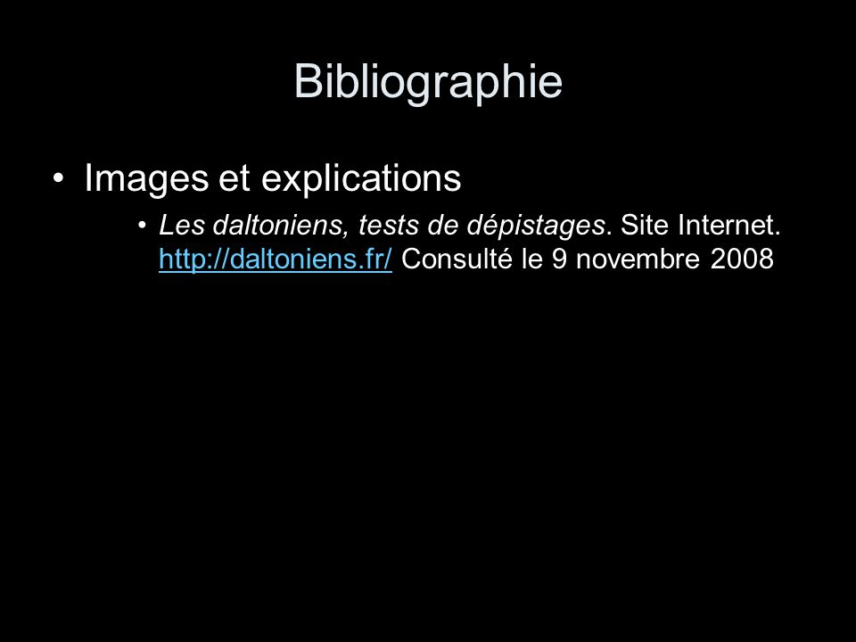 Bibliographie Images et explications Les daltoniens, tests de dépistages. Site Internet. http://daltoniens.fr/ Consulté le 9 novembre 2008 http://dalt