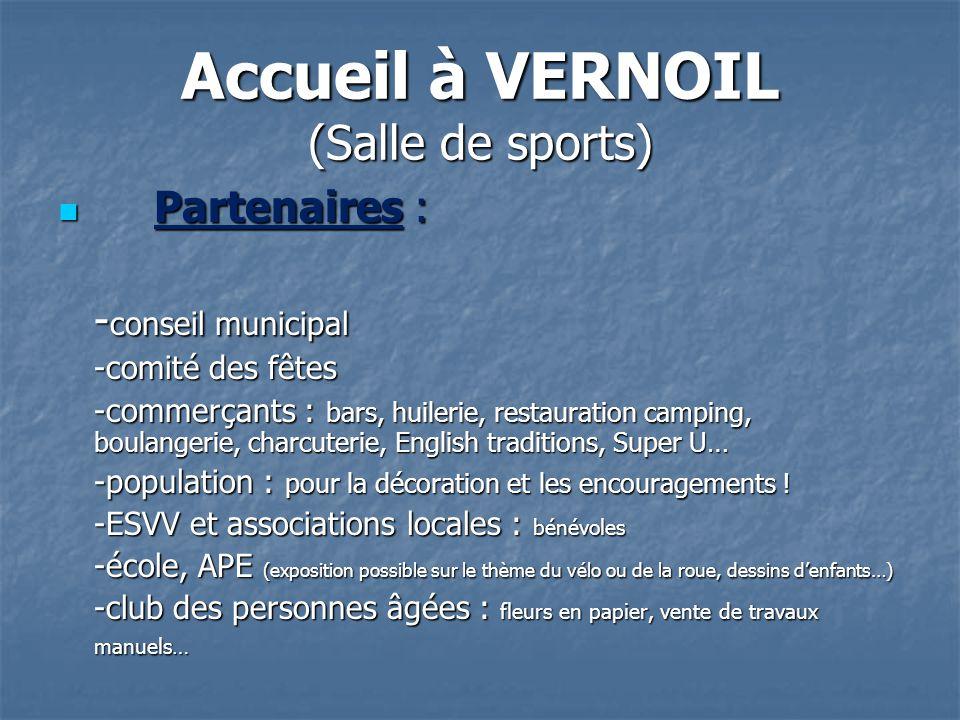 Accueil à VERNOIL (Salle de sports) Partenaires : Partenaires : - conseil municipal -comité des fêtes -commerçants : bars, huilerie, restauration camp