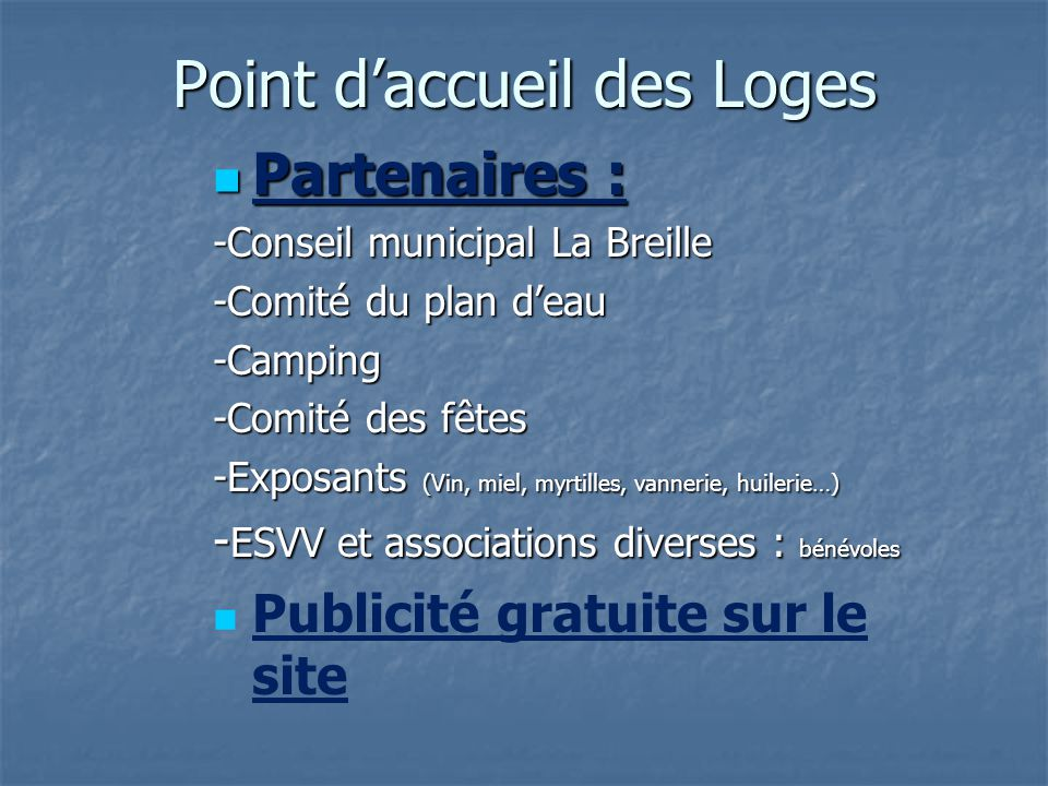 Point daccueil des Loges Partenaires : Partenaires : -Conseil municipal La Breille -Comité du plan deau -Camping -Comité des fêtes -Exposants (Vin, mi