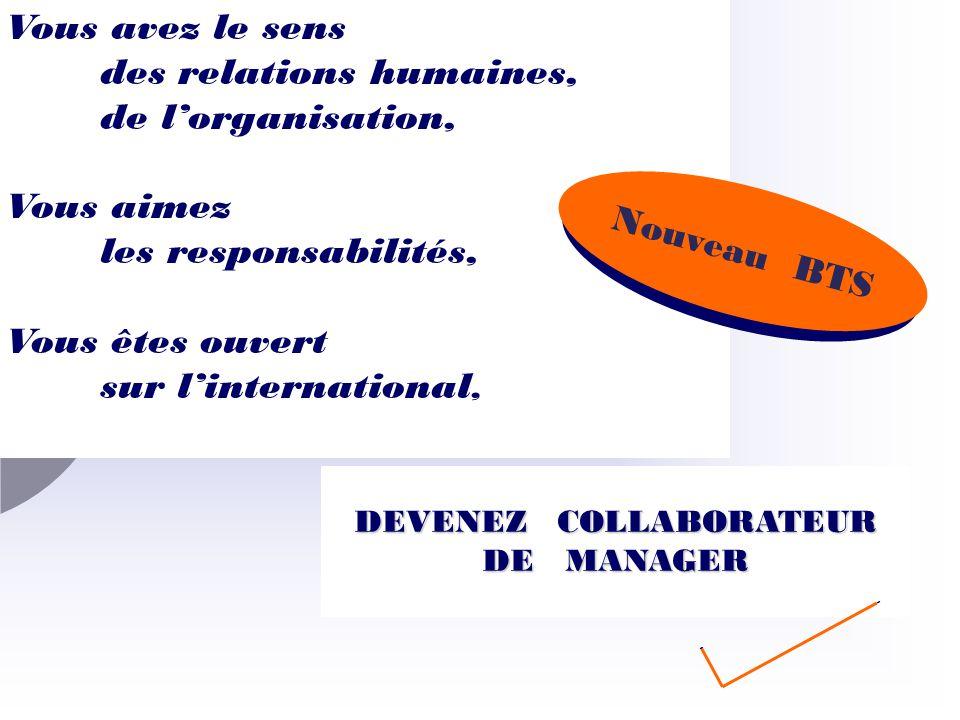 DEVENEZ COLLABORATEUR DE MANAGER Vous avez le sens des relations humaines, de lorganisation, Vous aimez les responsabilités, Vous êtes ouvert sur lint