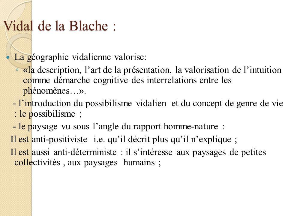 Vidal de la Blache : La géographie vidalienne valorise: «la description, lart de la présentation, la valorisation de lintuition comme démarche cogniti
