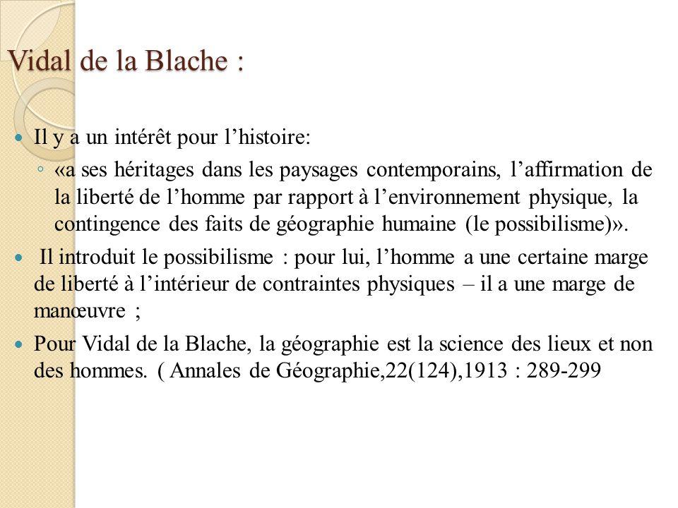 Vidal de la Blache : Il y a un intérêt pour lhistoire: «a ses héritages dans les paysages contemporains, laffirmation de la liberté de lhomme par rapp