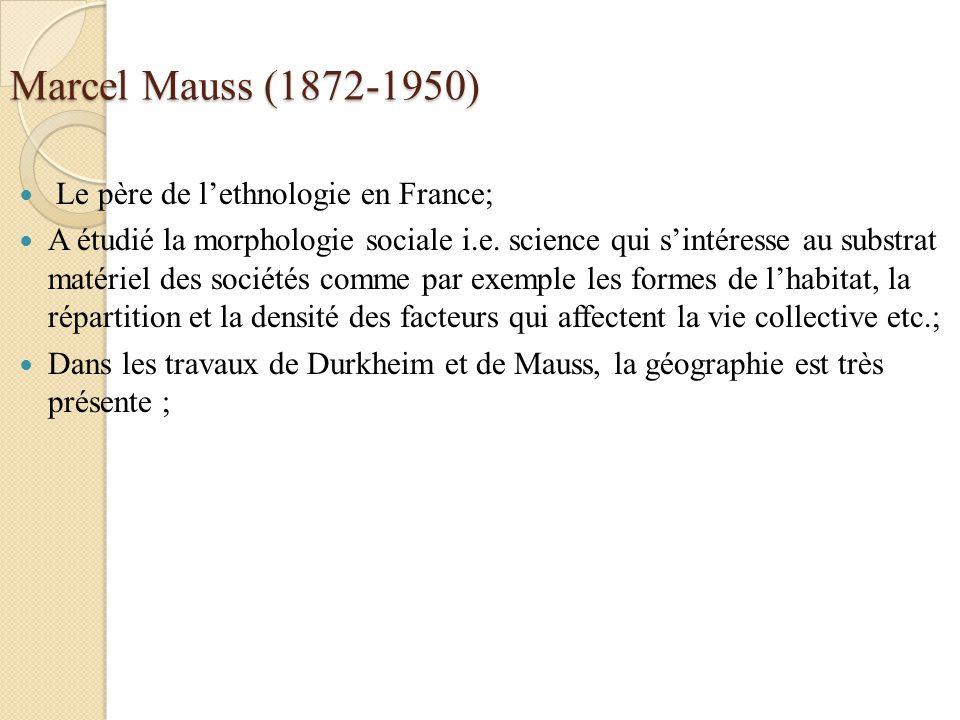 Marcel Mauss (1872-1950) Le père de lethnologie en France; A étudié la morphologie sociale i.e. science qui sintéresse au substrat matériel des sociét