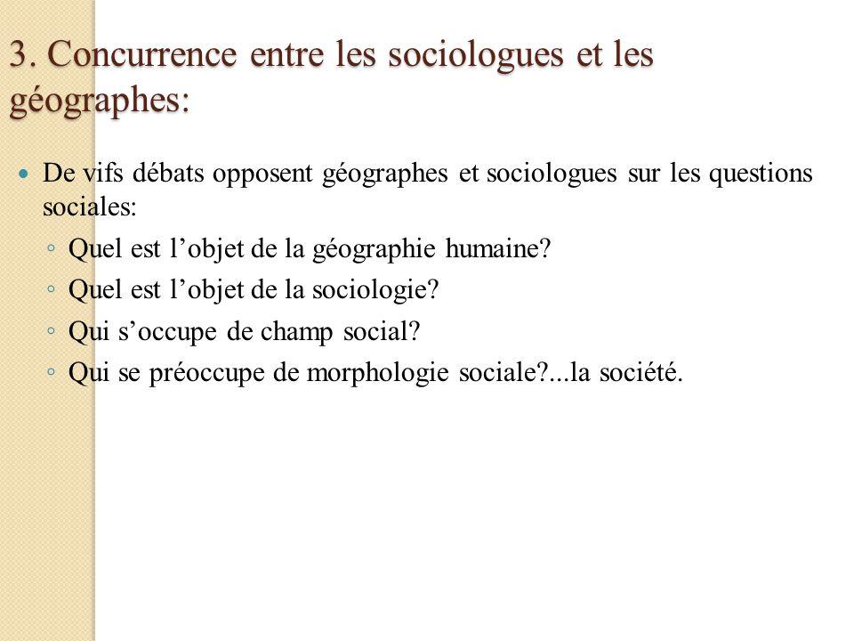3. Concurrence entre les sociologues et les géographes: De vifs débats opposent géographes et sociologues sur les questions sociales: Quel est lobjet