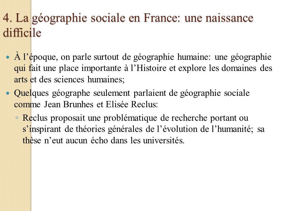 4. La géographie sociale en France: une naissance difficile À lépoque, on parle surtout de géographie humaine: une géographie qui fait une place impor