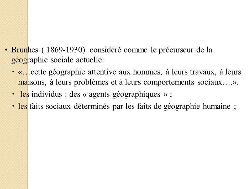 Brunhes ( 1869-1930) considéré comme le précurseur de la géographie sociale actuelle: «…cette géographie attentive aux hommes, à leurs travaux, à leur