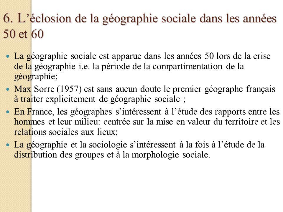 6. L éclosion de la géographie sociale dans les années 50 et 60 La géographie sociale est apparue dans les années 50 lors de la crise de la géographie