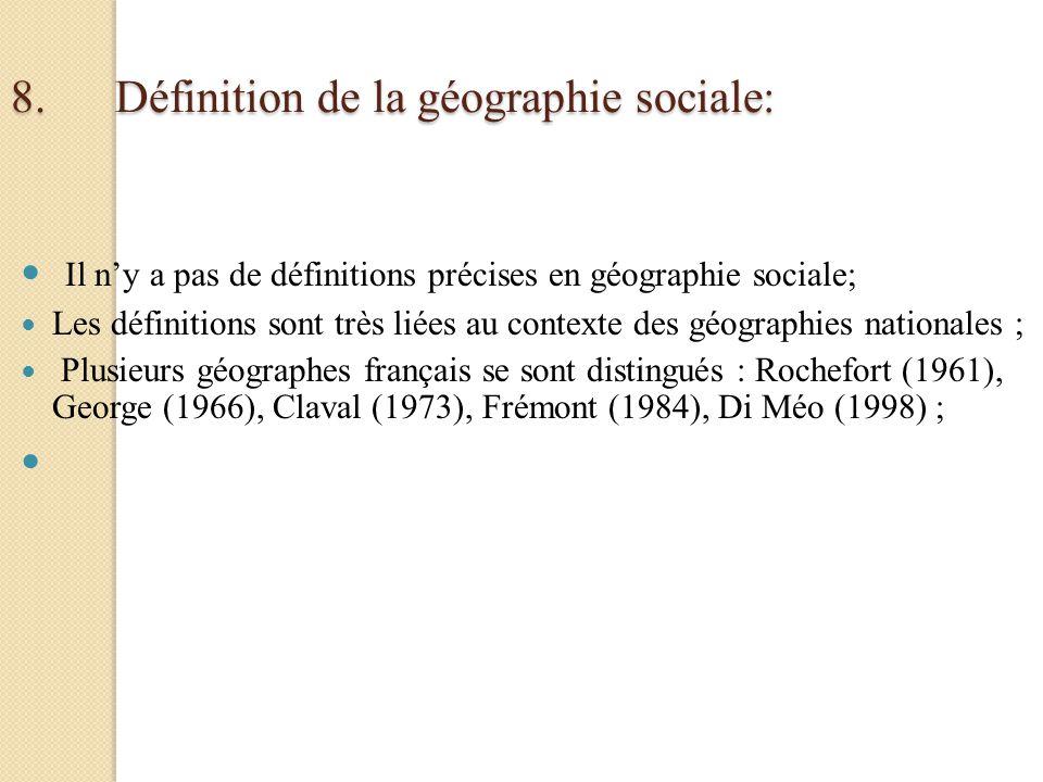 8.Définition de la géographie sociale: Il ny a pas de définitions précises en géographie sociale; Les définitions sont très liées au contexte des géog