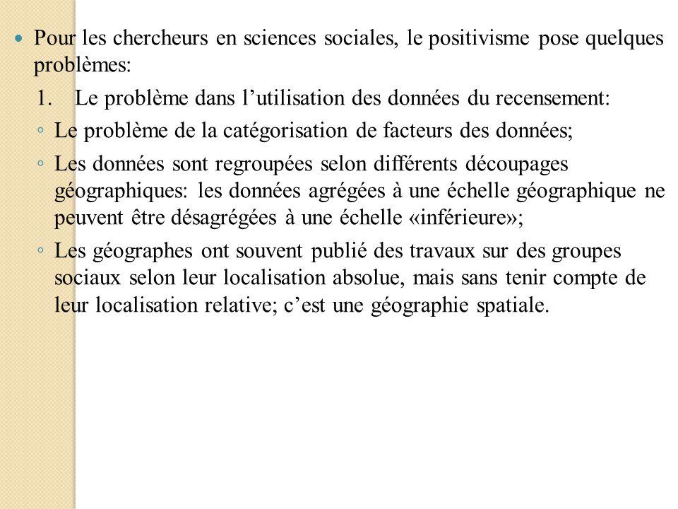Pour les chercheurs en sciences sociales, le positivisme pose quelques problèmes: 1.Le problème dans lutilisation des données du recensement: Le probl